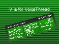 V Is For Voice Thread