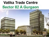 VATIKA TRADE CENTRE GURGAON=0981182...