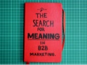 The Search for Meaning in B2B Marketing
