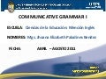 COMMUNICATIVE GRAMMAR I (I Bimestre Abril Agosto 2011)