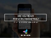 ARE YOU READY FOR VIDEO MARKETING?