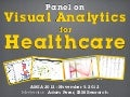 Visual Analytics for Healthcare - Panel at AMIA 2012 in Chicago