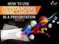 How to Use Outstanding Visual Language in a Presentation – Part II