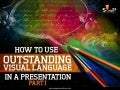 How to Use Outstanding Visual Language in a Presentation – Part I