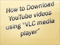 How to Download youtube videos using vlc media player/