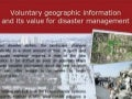 Voluntary Geographic Information And Its Value For Disaster Management