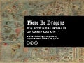 There Be Dragons: Ten Potential Pitfalls of Gamification
