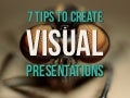 7 tips to create visual presentations