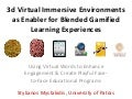 3d Virtual Immersive Environments as Enabler for Blended Gamified Learning Experiences