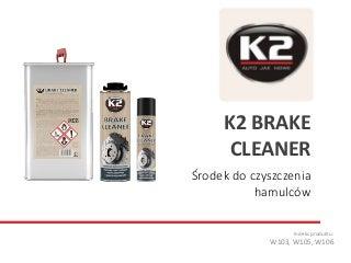 W103, W105, W106 K2 Brake Cleaner - Środek do czyszczenia hamulców