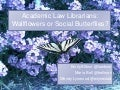 Academic law librarians: wallflowers or social butterflies?