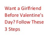 Want a Girlfriend Before Valentine's Day? Follow These 3 Steps