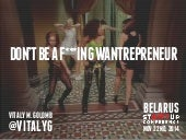 Don't Be a F'in Wantrepreneur - Startup Belarus 2014
