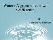 Water : A Green Solvent With A Diff...