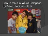 Water Compass- Tobi, Tom, Kevin