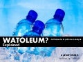 Watoleum Explained - bottled water and petroleum analysis