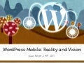 WordPress Mobile: Reality & Vision - WordCamp Lisboa 2011
