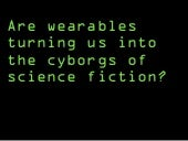 Are Wearables Turning Us Into Cyborgs?