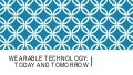 Wearable Technology: Today and Tomorrow​   (SELFIN Presentation)