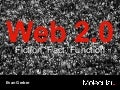 Web 2.0 - Fact, Fiction and Function