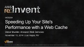 (WEB204) Speeding Up Your Site's Performance with a Web Cache | AWS re:Invent 2014