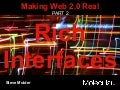 Making Web 2.0 Real Part 2 - Rich Interfaces