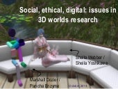 Social, ethical, digital: issues in 3D worlds research