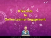 Webinar - 8 Seconds to Online Learner Engagement