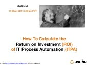 Webinar 2014 12-10 - How to calculate the return of investment (ROI) of IT process automation project