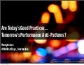 Are Today's Good Practices… Tomorrow's Performance Anti-Patterns