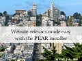 Website releases made easy with the PEAR installer, OSCON 2009