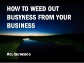 Culture Code: How to Weed Out Busyness