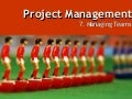 The Project Management Process - Week 7   Managing Teams