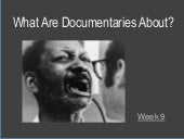 Week 9 What Are Documentaries About?