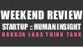 Weekend Review - Startup and Human Insight Stories
