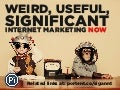 Weird, Useful, Significant: Internet marketing NOW