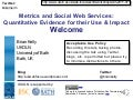 Welcome: Metrics and Social Web Services: Quantitative Evidence for their Use & Impact