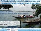 Wetland spatio temporal change analysis and ecosystem services in two urbanizing cities