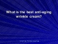 What Is The Best Anti Aging Wrinkle Cream
