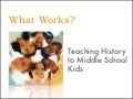 What Works? Teaching History to Middle School Kids