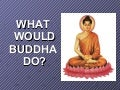 What Would Buddha Do