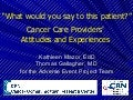 What Would you say to this Patient Cancer Care Providers Attitudes and Experiences GALLAGHER