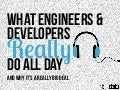 What Engineers and Developers Really Do All Day