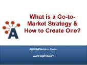 Webcast: What is a Go To-Market Strategy - How to Create One