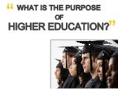 What is the purpose of higher educa...