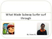 What made subway surfers surf through