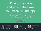 What 'Milkshakes' and 'Jobs-To-Be-Done' can teach UX (UX New Zealand 2013)