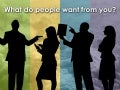 What people want from you
