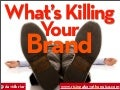 What's killing your brand? (And how to kill it before it kills you.) by David Brier