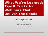 NCompass Live: What We've Learned: Tips & Tricks for Webinars That Deliver The Goods